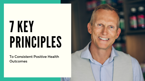 7 Key Principles To Consistent Positive Health Outcomes